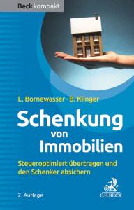 Schenkung von Immobilien - Steueroptimiert übertragen und den Schenker absichern 2. Auflage 2017
