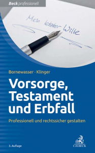 Vorsorge, Testament und Erbfall - Professionell und rechtssicher gestalten, 3. Auflage